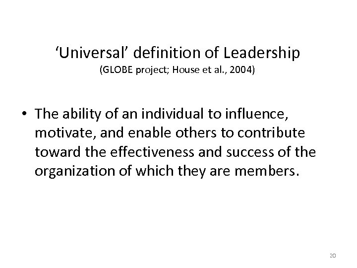 'Universal' definition of Leadership (GLOBE project; House et al. , 2004) • The ability