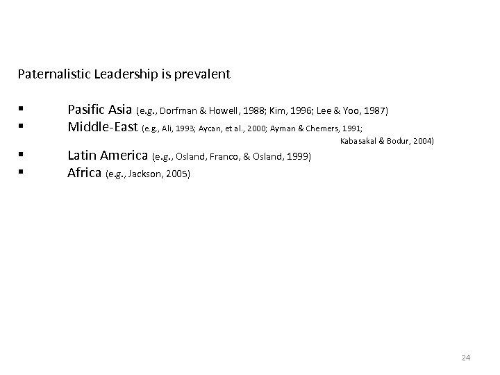 Paternalistic Leadership is prevalent § § Pasific Asia (e. g. , Dorfman & Howell,