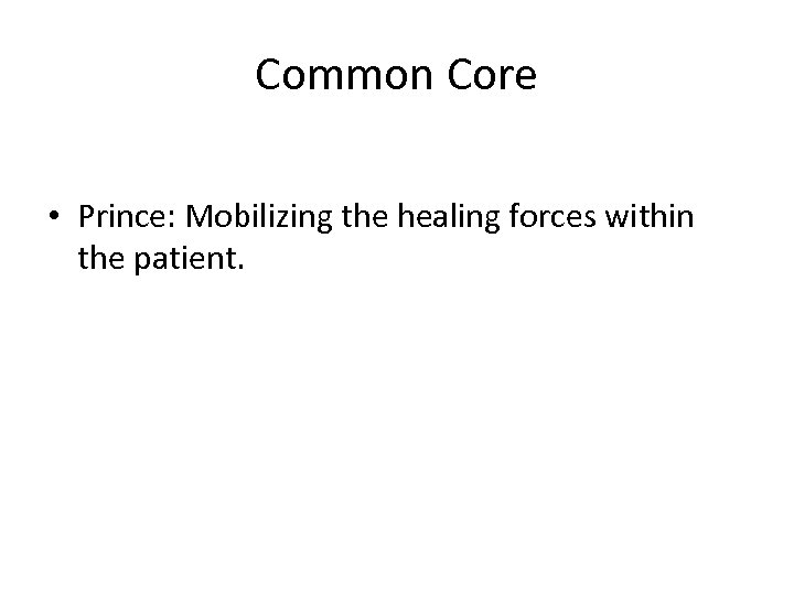 Common Core • Prince: Mobilizing the healing forces within the patient.