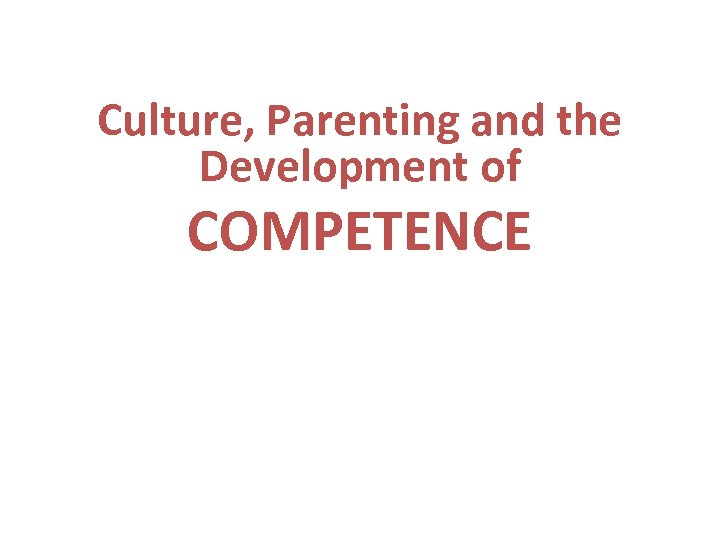 Culture, Parenting and the Development of COMPETENCE