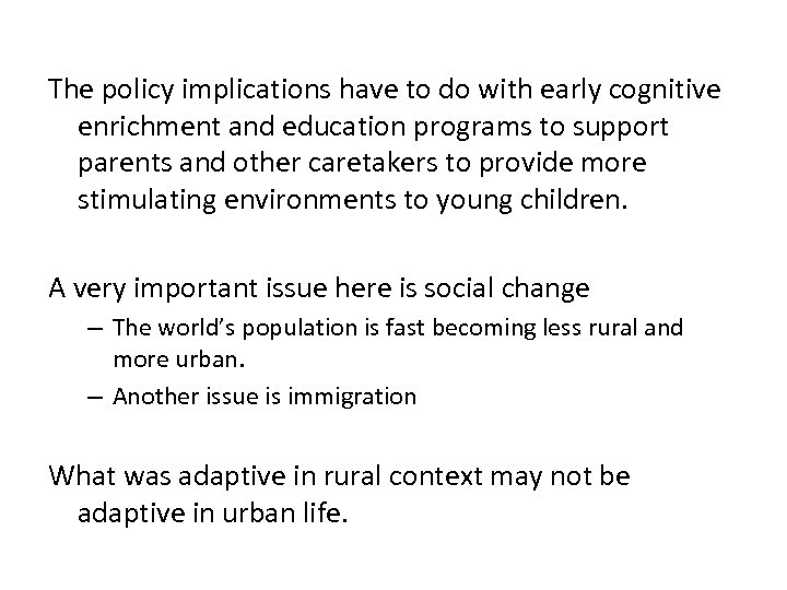 The policy implications have to do with early cognitive enrichment and education programs to
