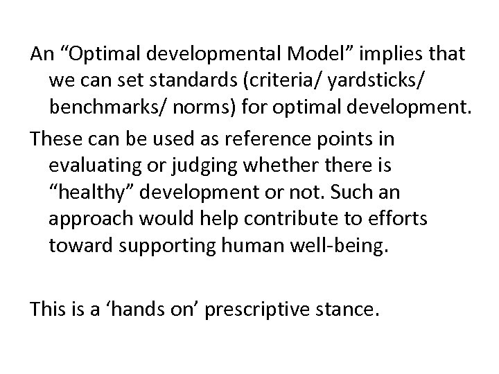 "An ""Optimal developmental Model"" implies that we can set standards (criteria/ yardsticks/ benchmarks/ norms)"