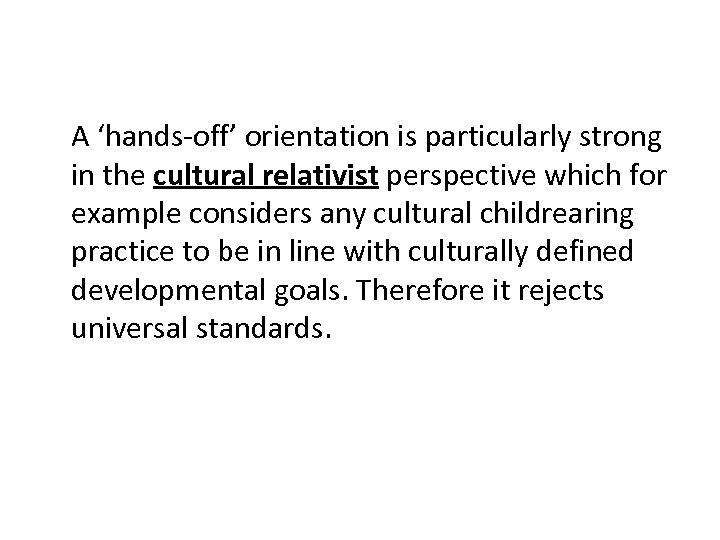 A 'hands-off' orientation is particularly strong in the cultural relativist perspective which for example