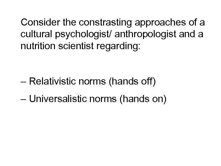 Consider the constrasting approaches of a cultural psychologist/ anthropologist and a nutrition scientist regarding: