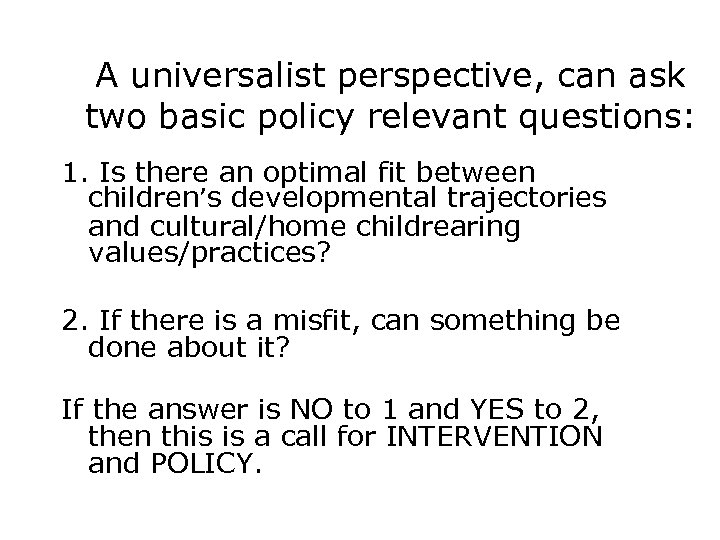 A universalist perspective, can ask two basic policy relevant questions: 1. Is there an