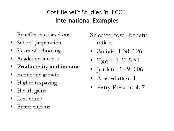 Cost Benefit Studies in ECCE: International Examples • • • Benefits calculated on: School
