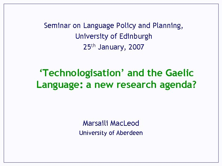 Seminar on Language Policy and Planning, University of Edinburgh 25 th January, 2007 'Technologisation'
