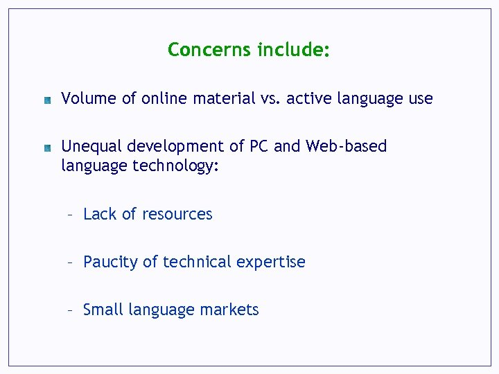 Concerns include: Volume of online material vs. active language use Unequal development of PC