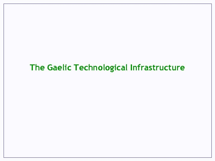 The Gaelic Technological Infrastructure
