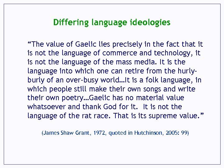 "Differing language ideologies ""The value of Gaelic lies precisely in the fact that it"