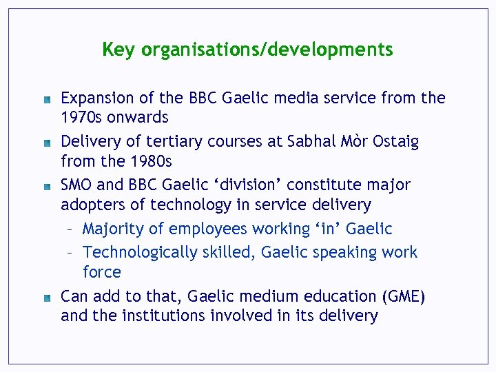 Key organisations/developments Expansion of the BBC Gaelic media service from the 1970 s onwards