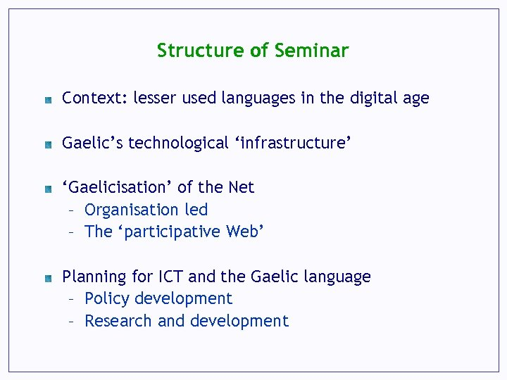 Structure of Seminar Context: lesser used languages in the digital age Gaelic's technological 'infrastructure'
