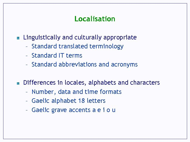 Localisation Linguistically and culturally appropriate – Standard translated terminology – Standard IT terms –