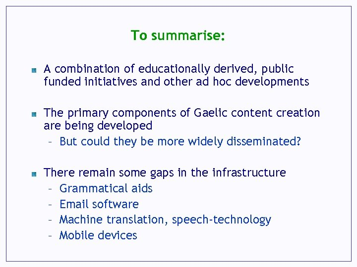 To summarise: A combination of educationally derived, public funded initiatives and other ad hoc
