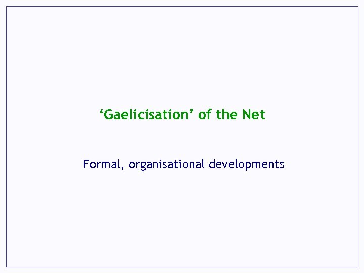 'Gaelicisation' of the Net Formal, organisational developments