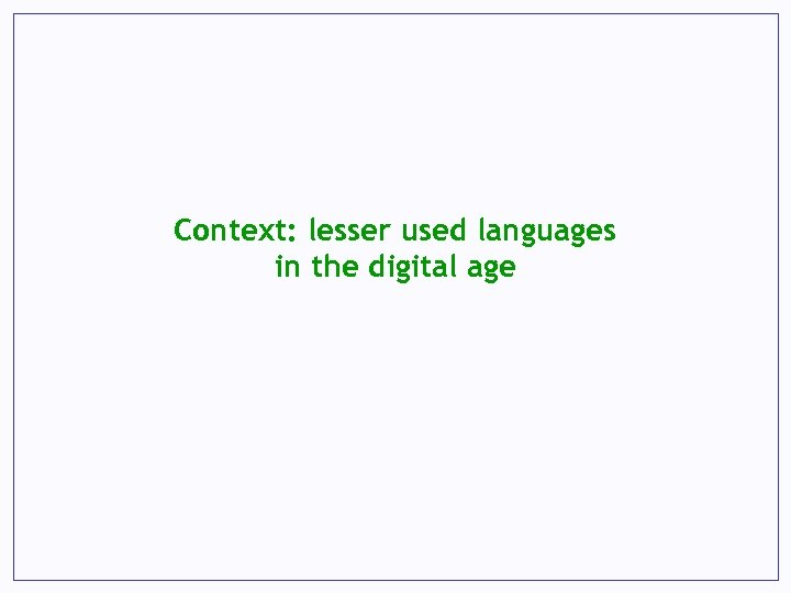 Context: lesser used languages in the digital age