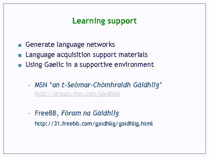 Learning support Generate language networks Language acquisition support materials Using Gaelic in a supportive
