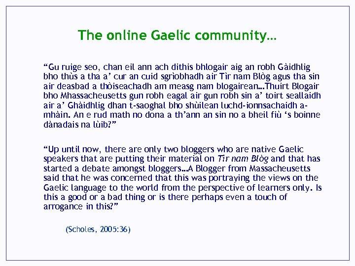 """The online Gaelic community… """"Gu ruige seo, chan eil ann ach dithis bhlogair aig"""