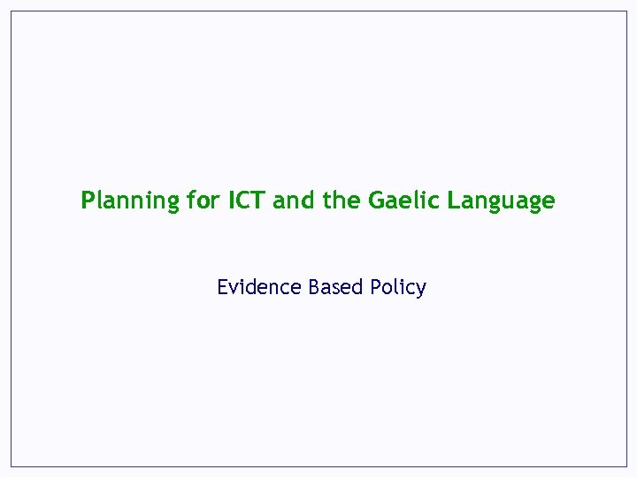 Planning for ICT and the Gaelic Language Evidence Based Policy