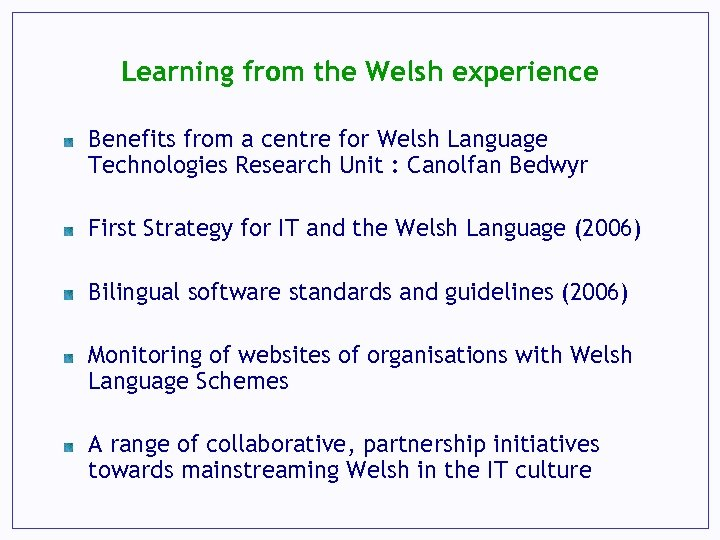 Learning from the Welsh experience Benefits from a centre for Welsh Language Technologies Research