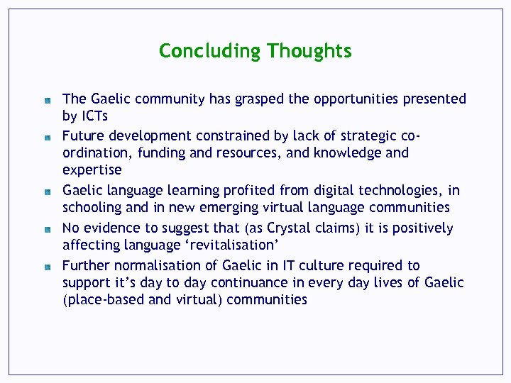 Concluding Thoughts The Gaelic community has grasped the opportunities presented by ICTs Future development