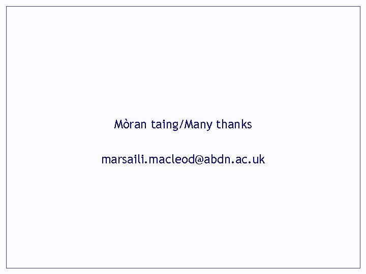 Mòran taing/Many thanks marsaili. macleod@abdn. ac. uk