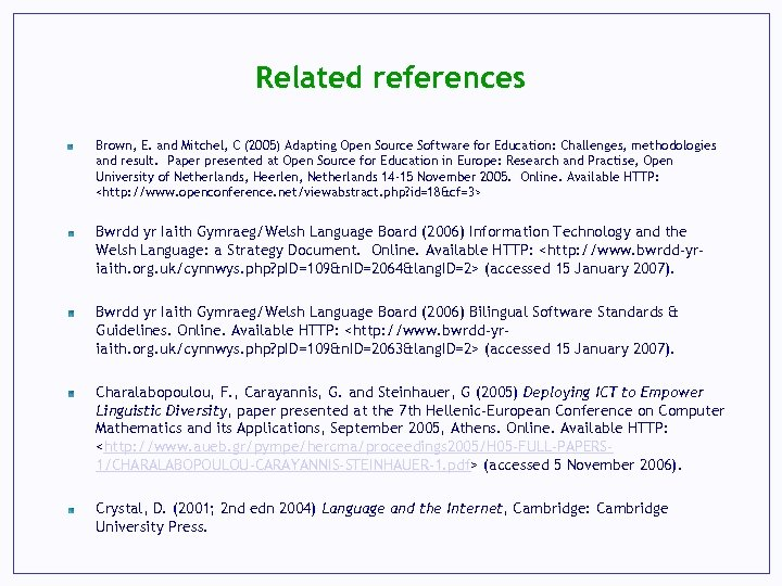 Related references Brown, E. and Mitchel, C (2005) Adapting Open Source Software for Education: