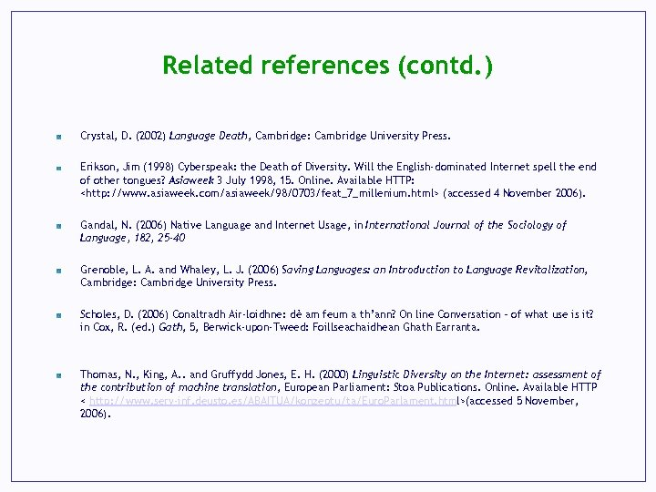 Related references (contd. ) Crystal, D. (2002) Language Death, Cambridge: Cambridge University Press. Erikson,
