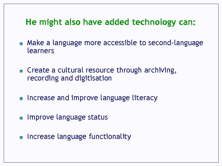 He might also have added technology can: Make a language more accessible to second-language