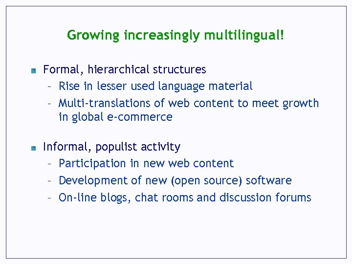 Growing increasingly multilingual! Formal, hierarchical structures – Rise in lesser used language material –