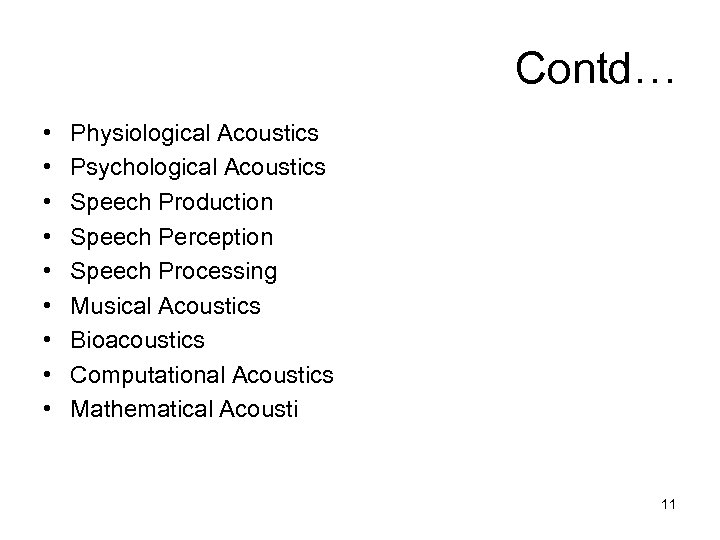Contd… • • • Physiological Acoustics Psychological Acoustics Speech Production Speech Perception Speech Processing