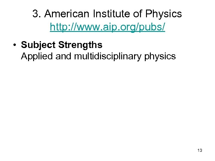3. American Institute of Physics http: //www. aip. org/pubs/ • Subject Strengths Applied and