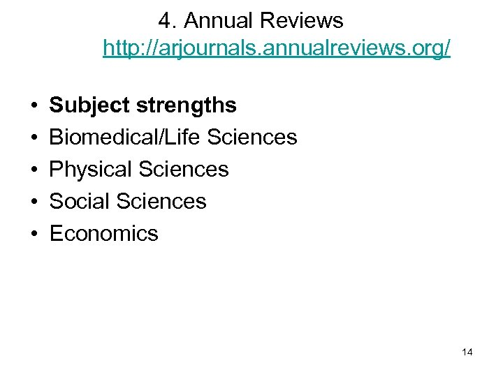 4. Annual Reviews http: //arjournals. annualreviews. org/ • • • Subject strengths Biomedical/Life Sciences