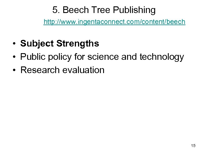 5. Beech Tree Publishing http: //www. ingentaconnect. com/content/beech • Subject Strengths • Public policy