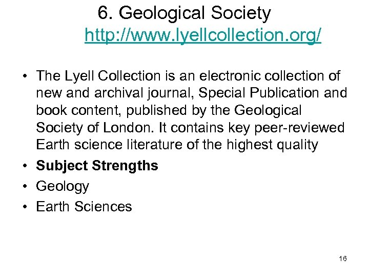 6. Geological Society http: //www. lyellcollection. org/ • The Lyell Collection is an electronic