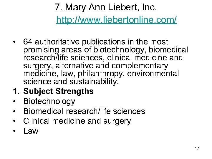7. Mary Ann Liebert, Inc. http: //www. liebertonline. com/ • 64 authoritative publications in