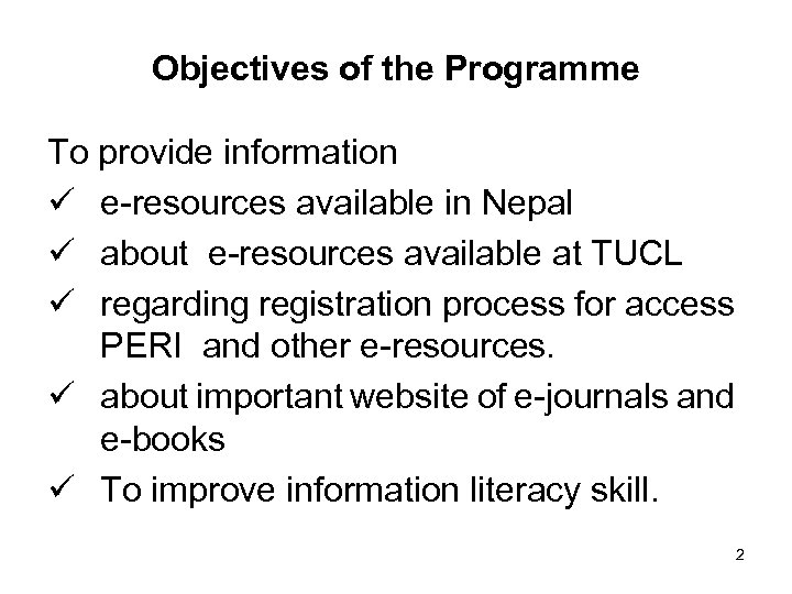 Objectives of the Programme To provide information ü e-resources available in Nepal ü about