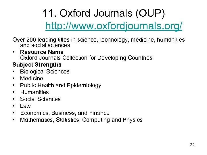 11. Oxford Journals (OUP) http: //www. oxfordjournals. org/ Over 200 leading titles in science,