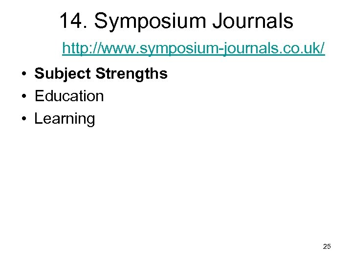 14. Symposium Journals http: //www. symposium-journals. co. uk/ • Subject Strengths • Education •