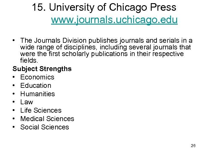 15. University of Chicago Press www. journals. uchicago. edu • The Journals Division publishes