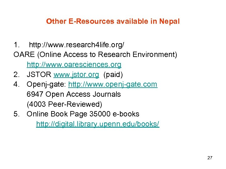 Other E-Resources available in Nepal 1. http: //www. research 4 life. org/ OARE (Online