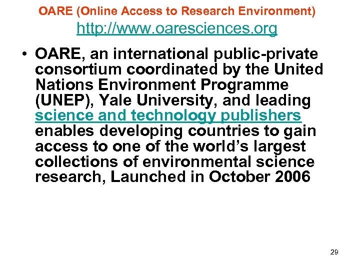 OARE (Online Access to Research Environment) http: //www. oaresciences. org • OARE, an international