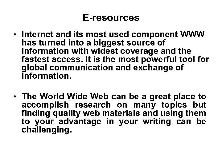 E-resources • Internet and its most used component WWW has turned into a biggest