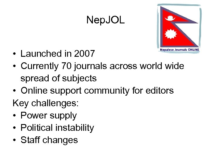 Nep. JOL • Launched in 2007 • Currently 70 journals across world wide spread