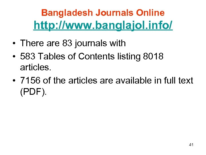 Bangladesh Journals Online http: //www. banglajol. info/ • There are 83 journals with •