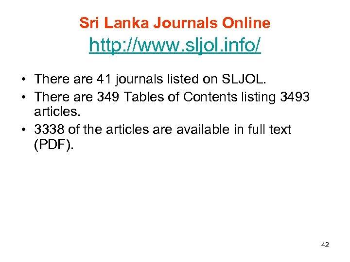 Sri Lanka Journals Online http: //www. sljol. info/ • There are 41 journals listed