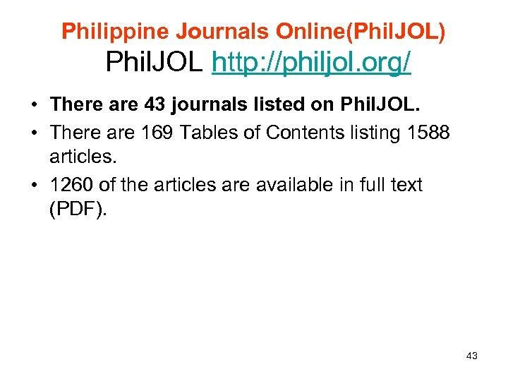 Philippine Journals Online(Phil. JOL) Phil. JOL http: //philjol. org/ • There are 43 journals
