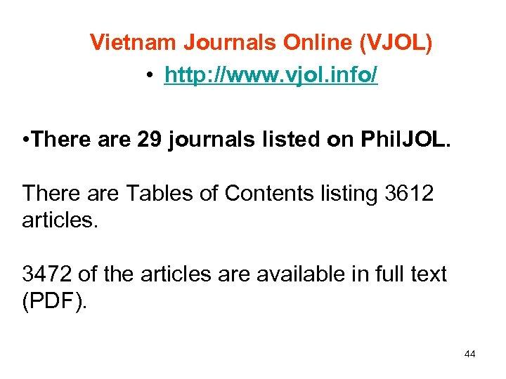 Vietnam Journals Online (VJOL) • http: //www. vjol. info/ • There are 29 journals