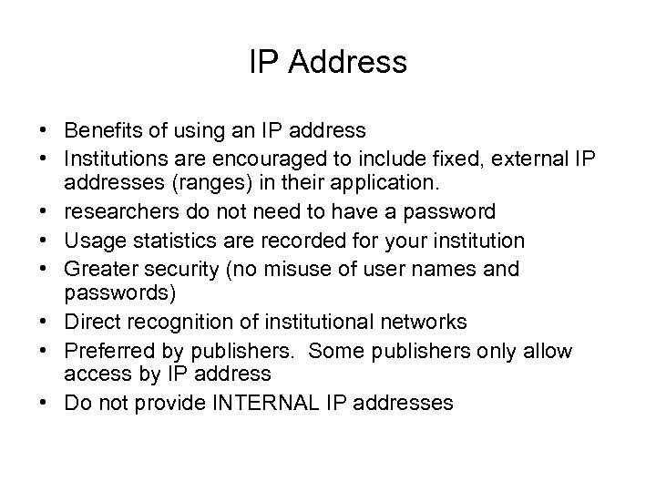 IP Address • Benefits of using an IP address • Institutions are encouraged to