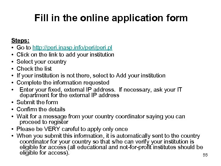 Fill in the online application form Steps: • Go to http: //peri. inasp. info/peri.